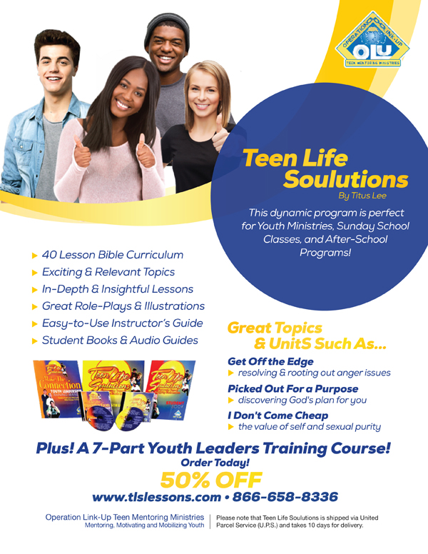 Teen Life Soulutions! A Dynamic Program Perfect for Youth Ministries, Sunday School Classes and After School Programs! 40 In-Depth & Insightful Lesson Bible Curriculum with Exciting & Relevant Topics, Student Books, Audio Guides and an Easy to Use Instructor's Guide + a 7 Part Youth Leaders Training Course! Order Today for 50% Off 866-658-8336 www.tlslessons.com