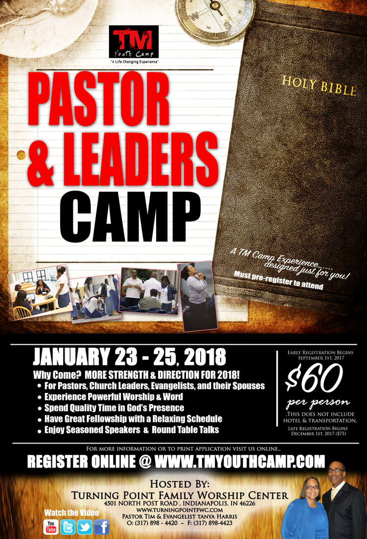 TM Pastors & Leaders Camp on January 23-25, 2018 This is a Registered Delegates Event Only! Registration is $60 Per Person.  Hosted By: Turning Point Family Worship Center (Pastor Tim & Evangelist Tanya Harris) 4501 North Post Road, Indianapolis, Indiana 46226.  To Register or For More Info: 317-898-4420 https://www.tmyouthcamp.com/pastors-leaders-camp