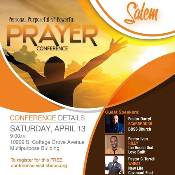 Salem Baptist Church of Chicago presents the Personal, Purposeful & Powerful Prayer Conference on Saturday, April 13, 2019 at 9:00am ft Pastor Darryl Scarbrough, Pastor Ivan Riley, Pastor C. Terrell & More! Registration is FREE! Location: 10909 South Cottage Grove Avenue (Multipurpose Building), Chicago, Illinois. To Register or For More Info Visit: www.sbcoc.org